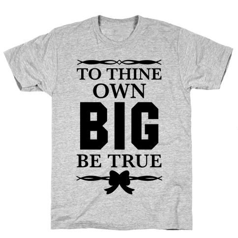 To Thine Own Big Be True (Shakespeare Big & Little) Mens T-Shirt