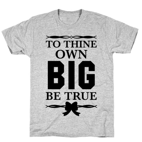 To Thine Own Big Be True (Shakespeare Big & Little) T-Shirt