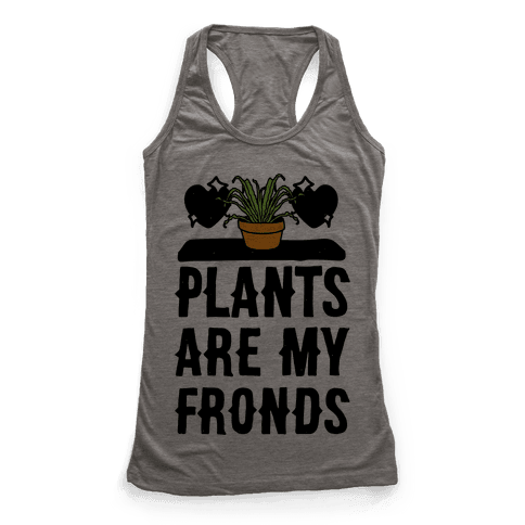 Plants Are My Fronds Racerback Tank Top