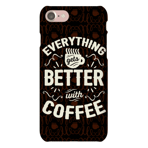 Everything Gets Better With Coffee8 Phone Case