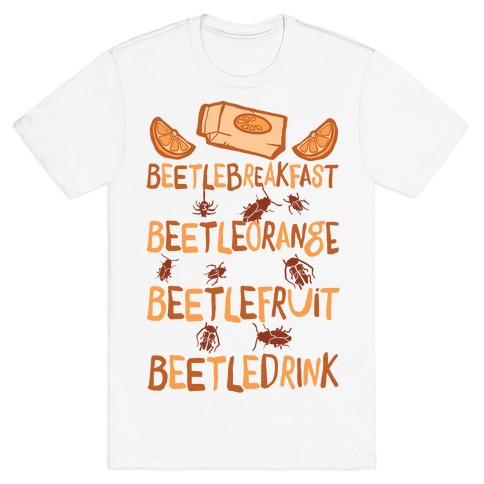 Beetle Breakfast Beetle Orange Beetle Fruit Beetle Drink (Beetlejuice) T-Shirt