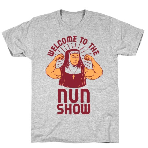 Welcome to the Nun Show Mens T-Shirt