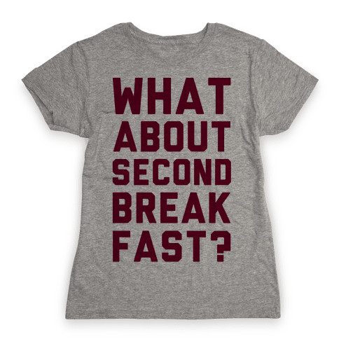 What About Second Breakfast? Womens T-Shirt