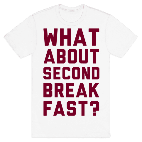 What About Second Breakfast? Mens T-Shirt