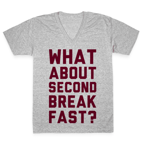 What About Second Breakfast? V-Neck Tee Shirt