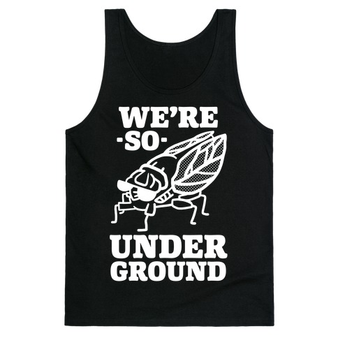 Cicadas Are So Underground Tank Top