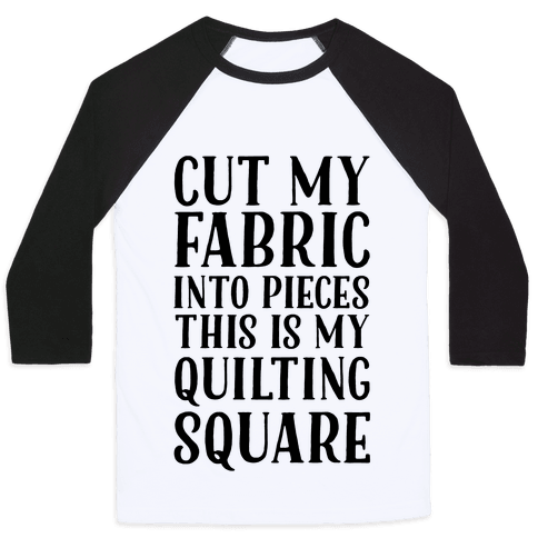 Cut My Fabric Into Pieces This Is My Quilting Square Baseball Tee