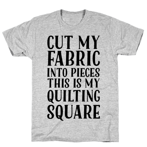 Cut My Fabric Into Pieces This Is My Quilting Square Mens T-Shirt