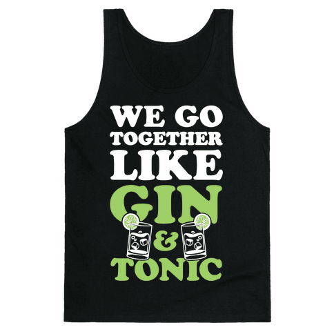 We Go Together Like Gin & Tonic Tank Top