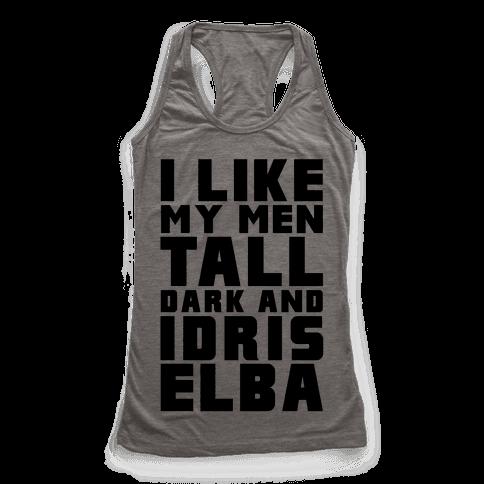 I Like My Men Tall Dark And Idris Elba