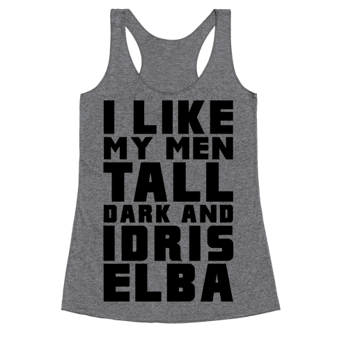 I Like My Men Tall Dark And Idris Elba Racerback Tank Top