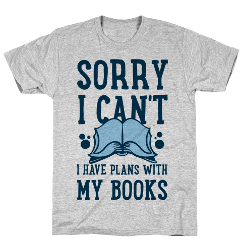 Sorry I Can't I Have Plans with My Books Mens T-Shirt