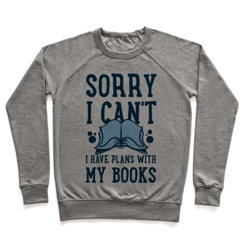 Sorry I Can't I Have Plans with My Books Pullover