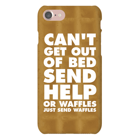 Can't Get Out Of Bed, Send Help (Or Waffles, Just Send Waffles) Phone Case