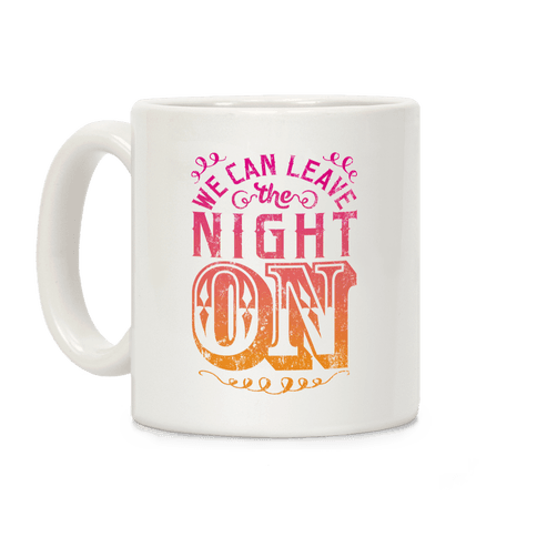 We Can Leave The Night On Coffee Mug
