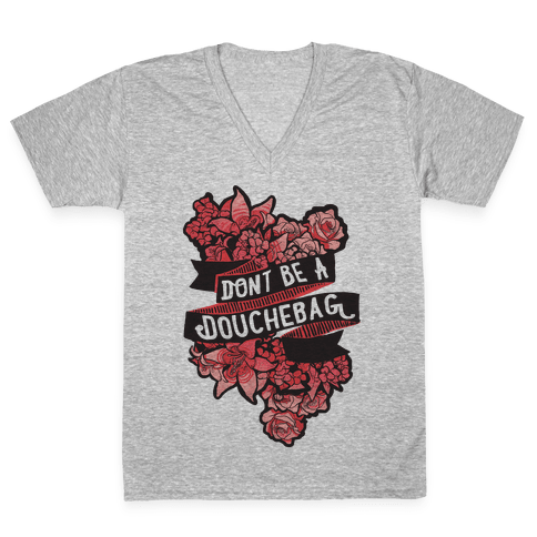 Don't Be A Douchebag V-Neck Tee Shirt