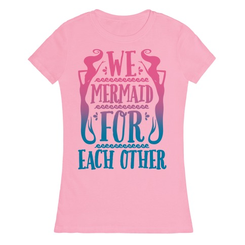 We Mermaid For Each Other Womens T-Shirt