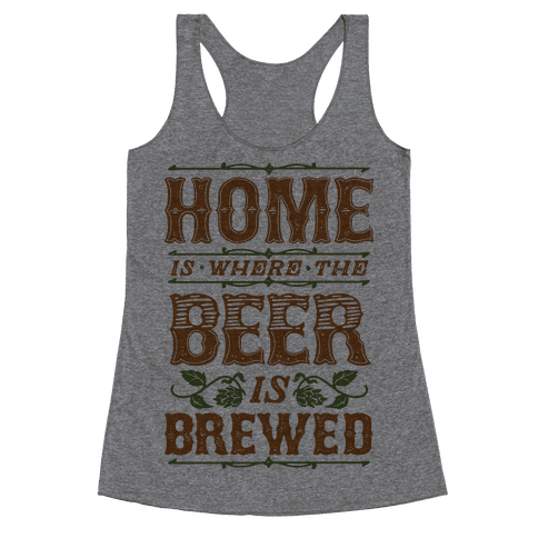 Home Is Where The Beer Is Brewed Racerback Tank Top