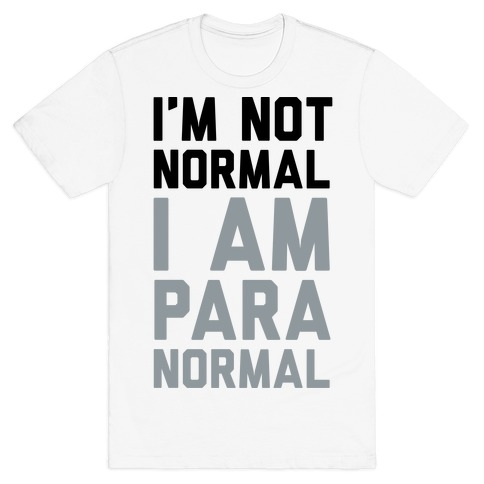 I'm Not Normal I Am Paranormal Mens T-Shirt