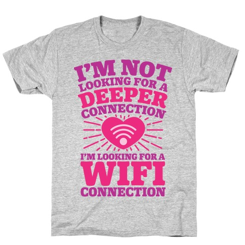 I'm Not Looking For A Deeper Connection I'm Looking For A Wifi Connection Mens T-Shirt