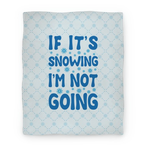 If It's Snowing I'm Not Going Blanket