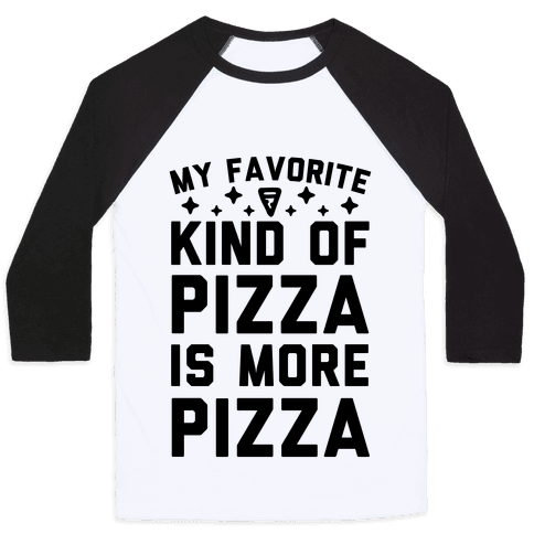 My Favorite Kind Of Pizza Is More Pizza Baseball Tee