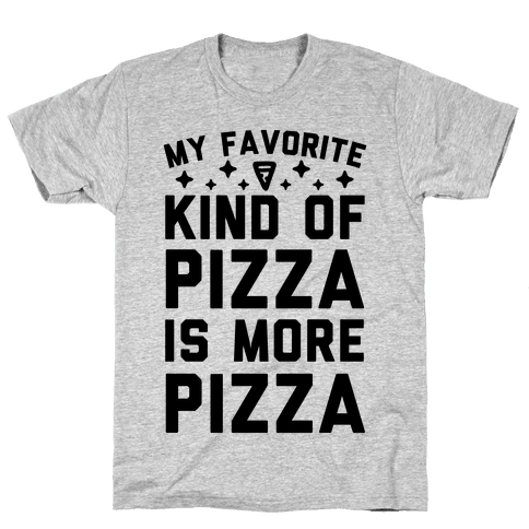 My Favorite Kind Of Pizza Is More Pizza Mens T-Shirt