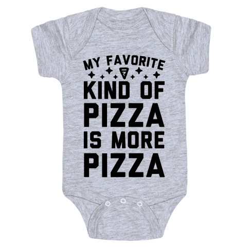 My Favorite Kind Of Pizza Is More Pizza Baby Onesy