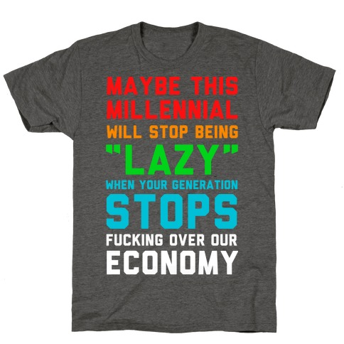 Maybe This Millennial Will Stop Being so Lazy T-Shirt