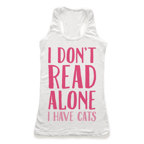 I Don't Read Alone I Have Cats Racerback Tank Top