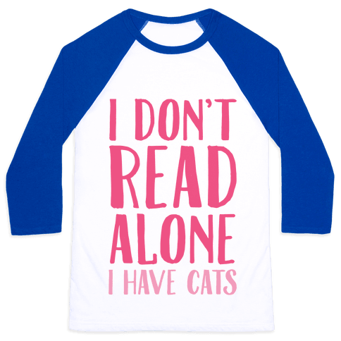 I Don't Read Alone I Have Cats Baseball Tee