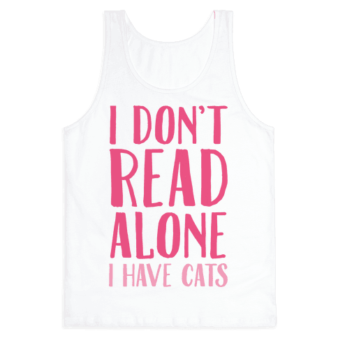 I Don't Read Alone I Have Cats Tank Top