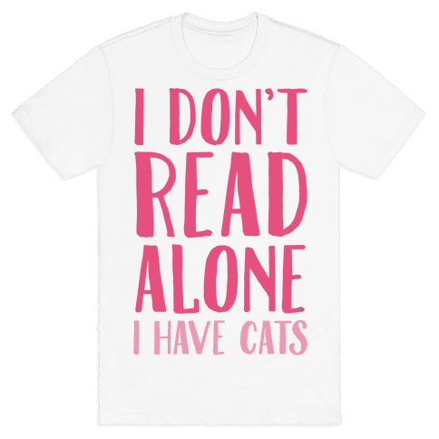 I Don't Read Alone I Have Cats Mens T-Shirt