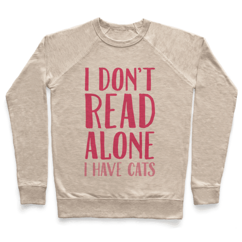 I Don't Read Alone I Have Cats Pullover
