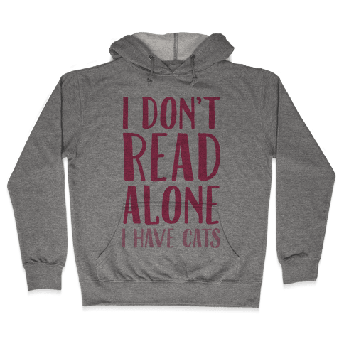 I Don't Read Alone I Have Cats Hooded Sweatshirt