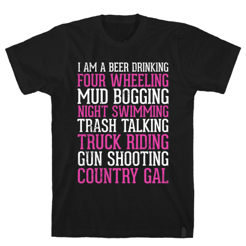 I Am A Beer Drinking Four Wheeling Mud Bogging Night Swimming Country Gal Mens T-Shirt