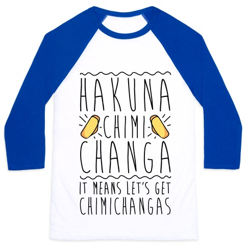 Hakuna Chimichanga Parody Baseball Tee