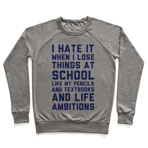 I Hate It When I Lose Things At School Like My Life Ambitions Pullover