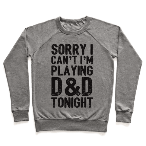 Sorry I Can't I'm Playing D&D Tonight Pullover