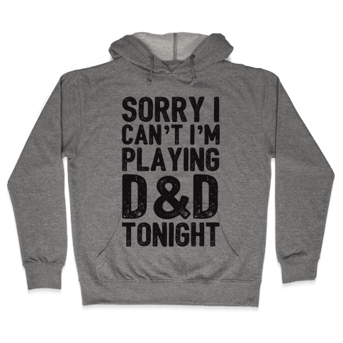 Sorry I Can't I'm Playing D&D Tonight Hooded Sweatshirt
