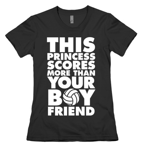 This Princess Scores More Than Your Boyfriend (Volleyball) Womens T-Shirt