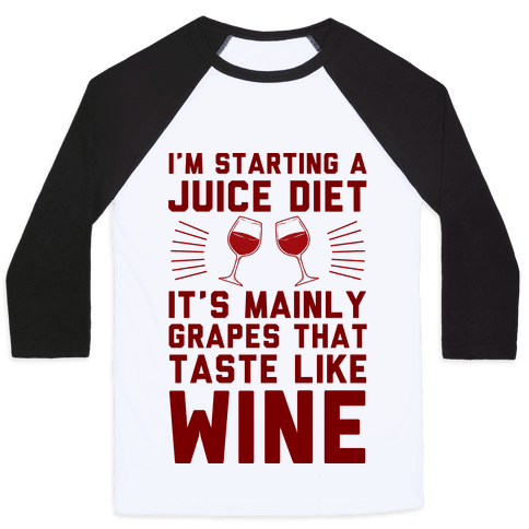 I'm Starting A Juice Diet Baseball Tee