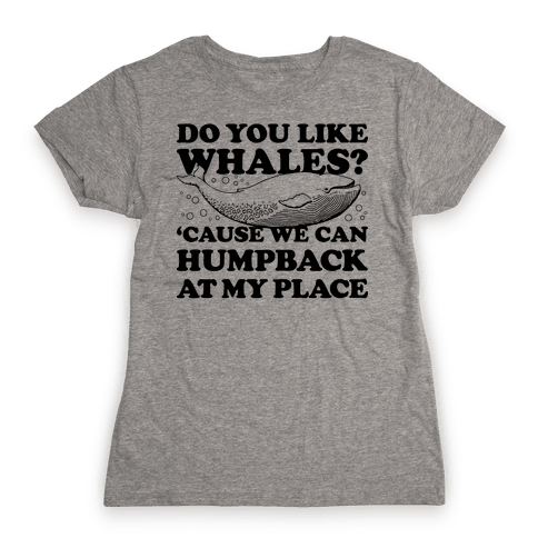 Do You Like Whales? Womens T-Shirt