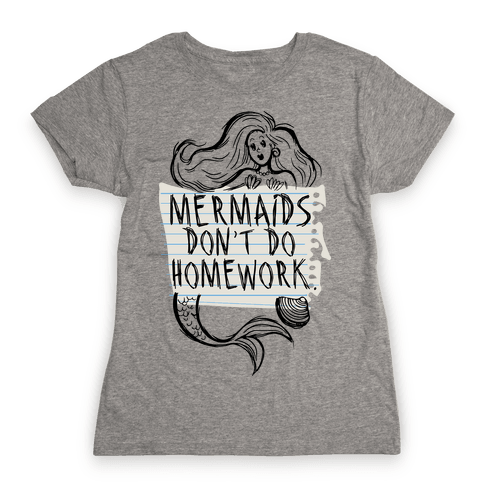 Mermaids Don't Do Homework Womens T-Shirt