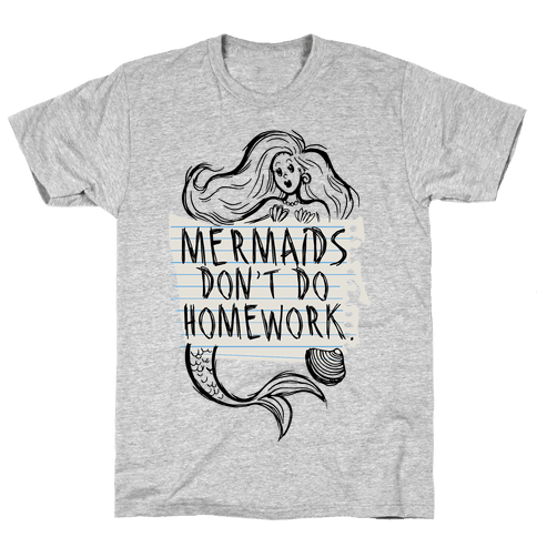 Mermaids Don't Do Homework Mens T-Shirt