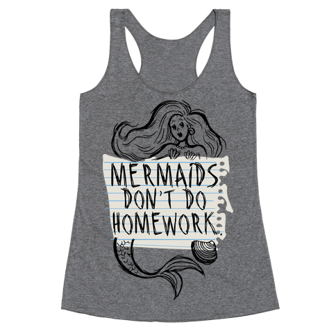 Mermaids Don't Do Homework Racerback Tank Top