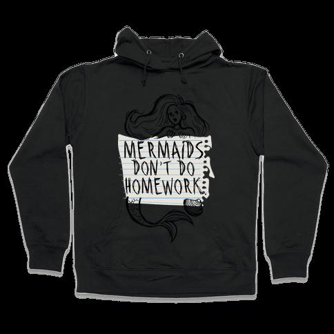 Mermaids Don't Do Homework Hooded Sweatshirt