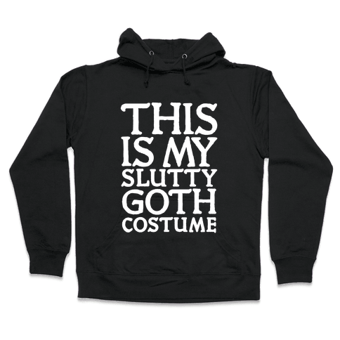 This is My Slutty Goth Costume Hooded Sweatshirt