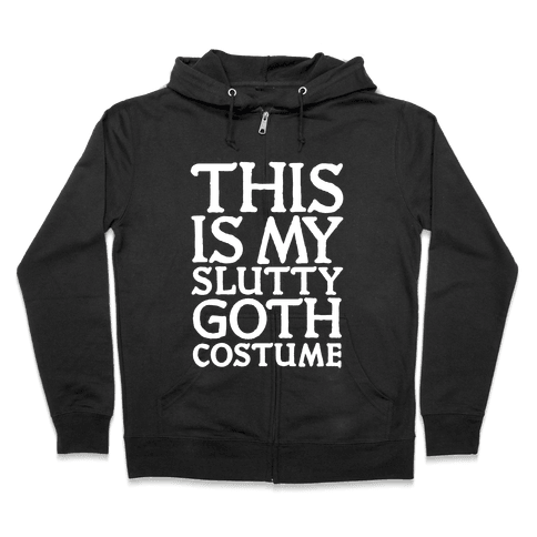 This is My Slutty Goth Costume Zip Hoodie