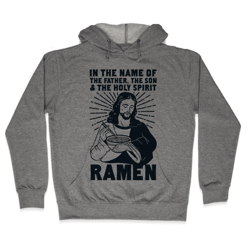 In the Name of the Father, the Son, and the Holy Spirit, Ramen Hooded Sweatshirt